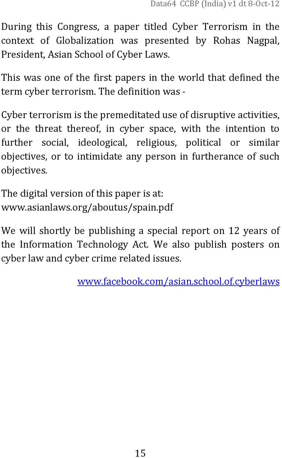 The definition was - Cyber terrorism is the premeditated use of disruptive activities, or the threat thereof, in cyber space, with the intention to further social, ideological, religious, political