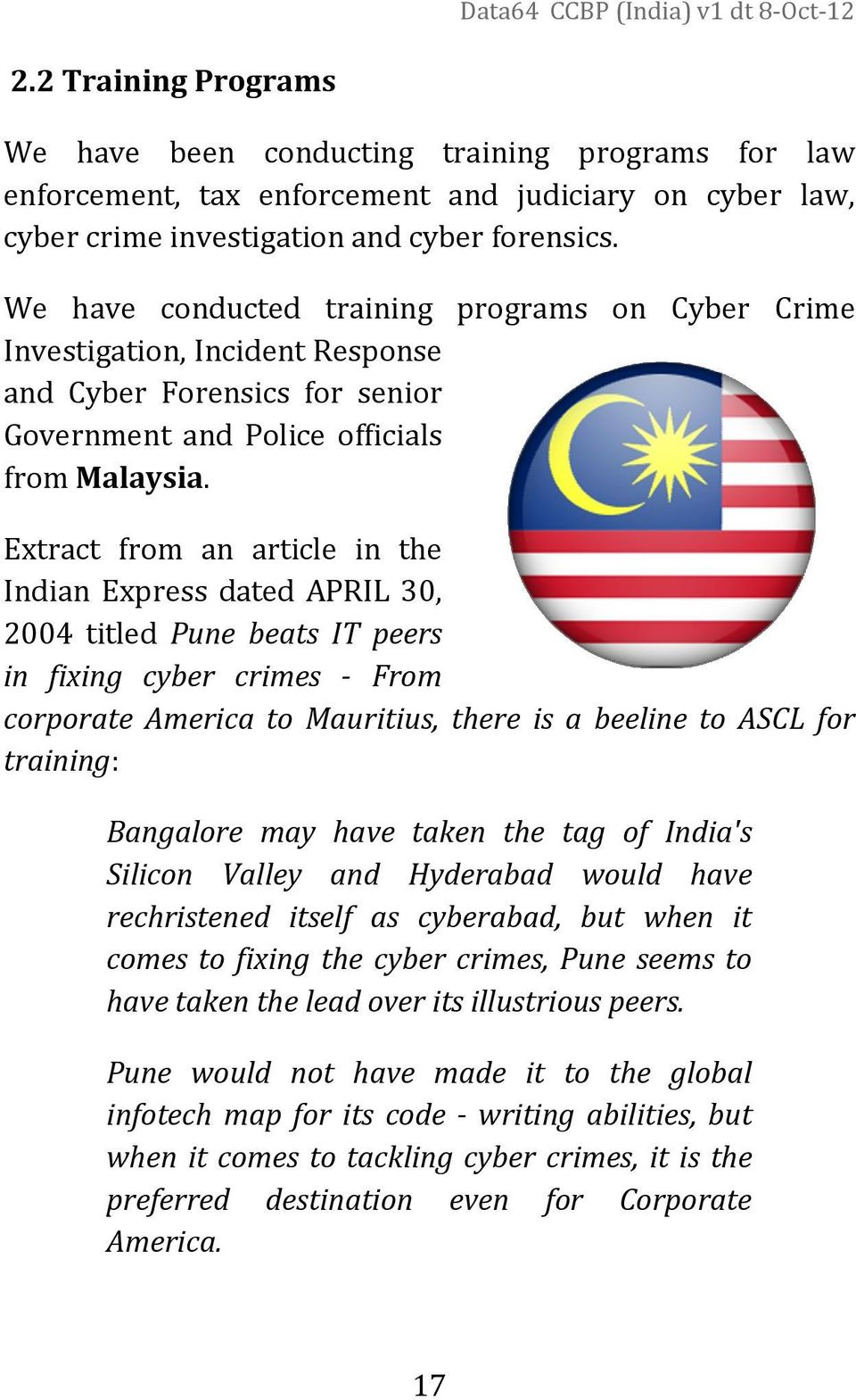 Extract from an article in the Indian Express dated APRIL 30, 2004 titled Pune beats IT peers in fixing cyber crimes - From corporate America to Mauritius, there is a beeline to ASCL for training: