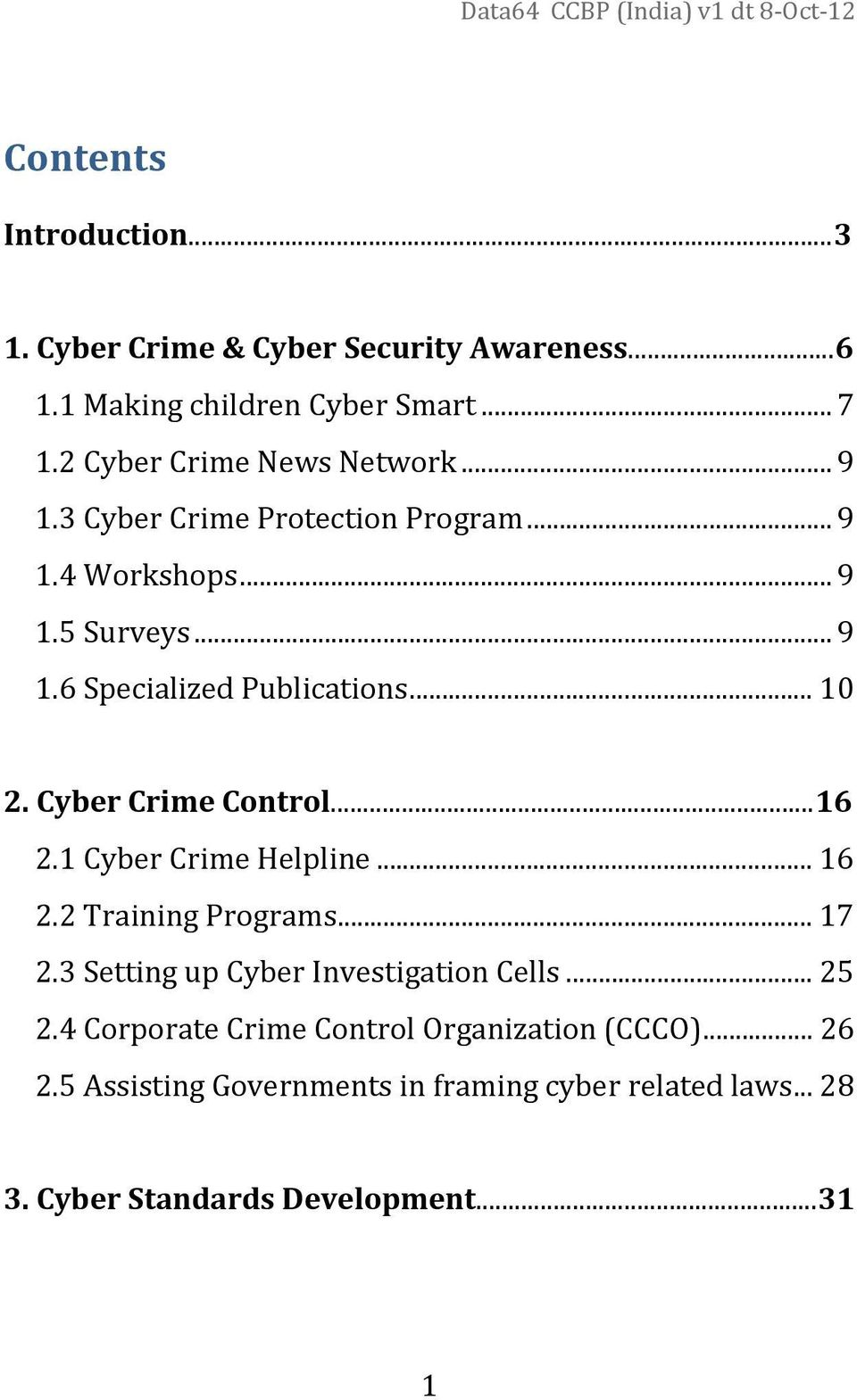 .. 10 2. Cyber Crime Control...16 2.1 Cyber Crime Helpline... 16 2.2 Training Programs... 17 2.3 Setting up Cyber Investigation Cells.
