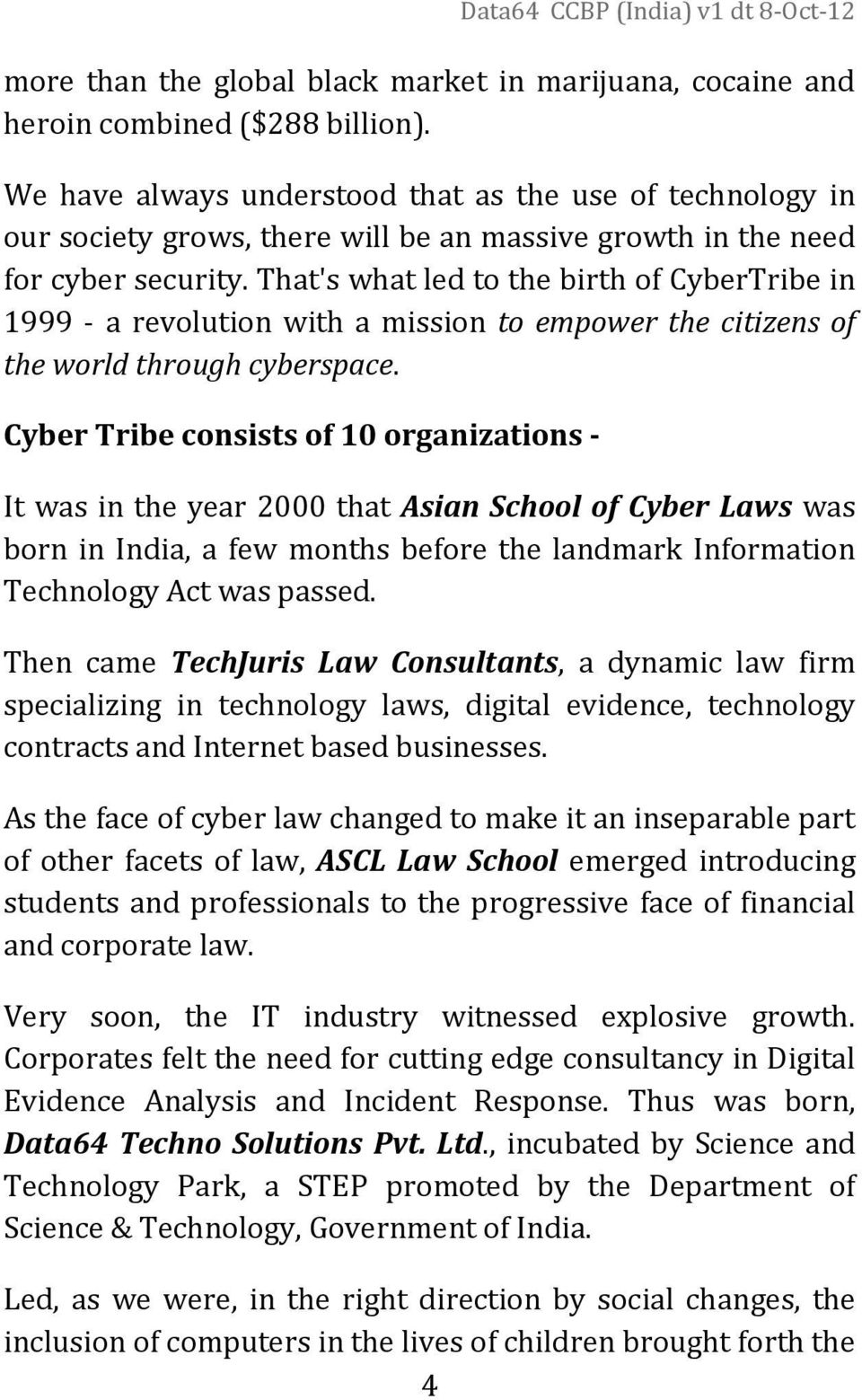 That's what led to the birth of CyberTribe in 1999 - a revolution with a mission to empower the citizens of the world through cyberspace.