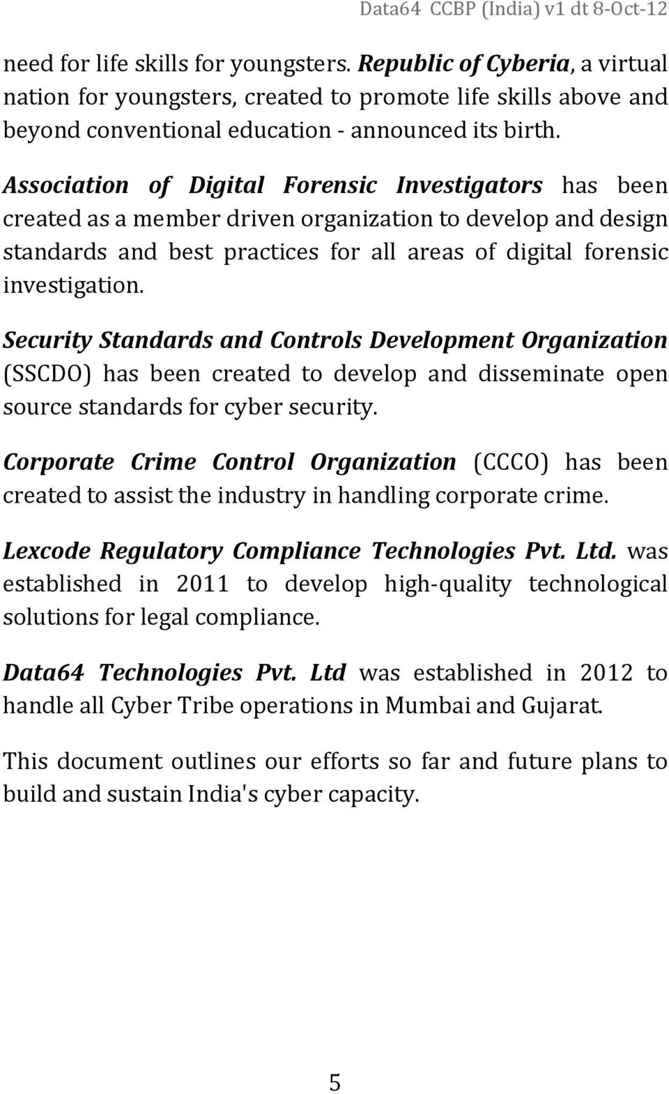 Security Standards and Controls Development Organization (SSCDO) has been created to develop and disseminate open source standards for cyber security.