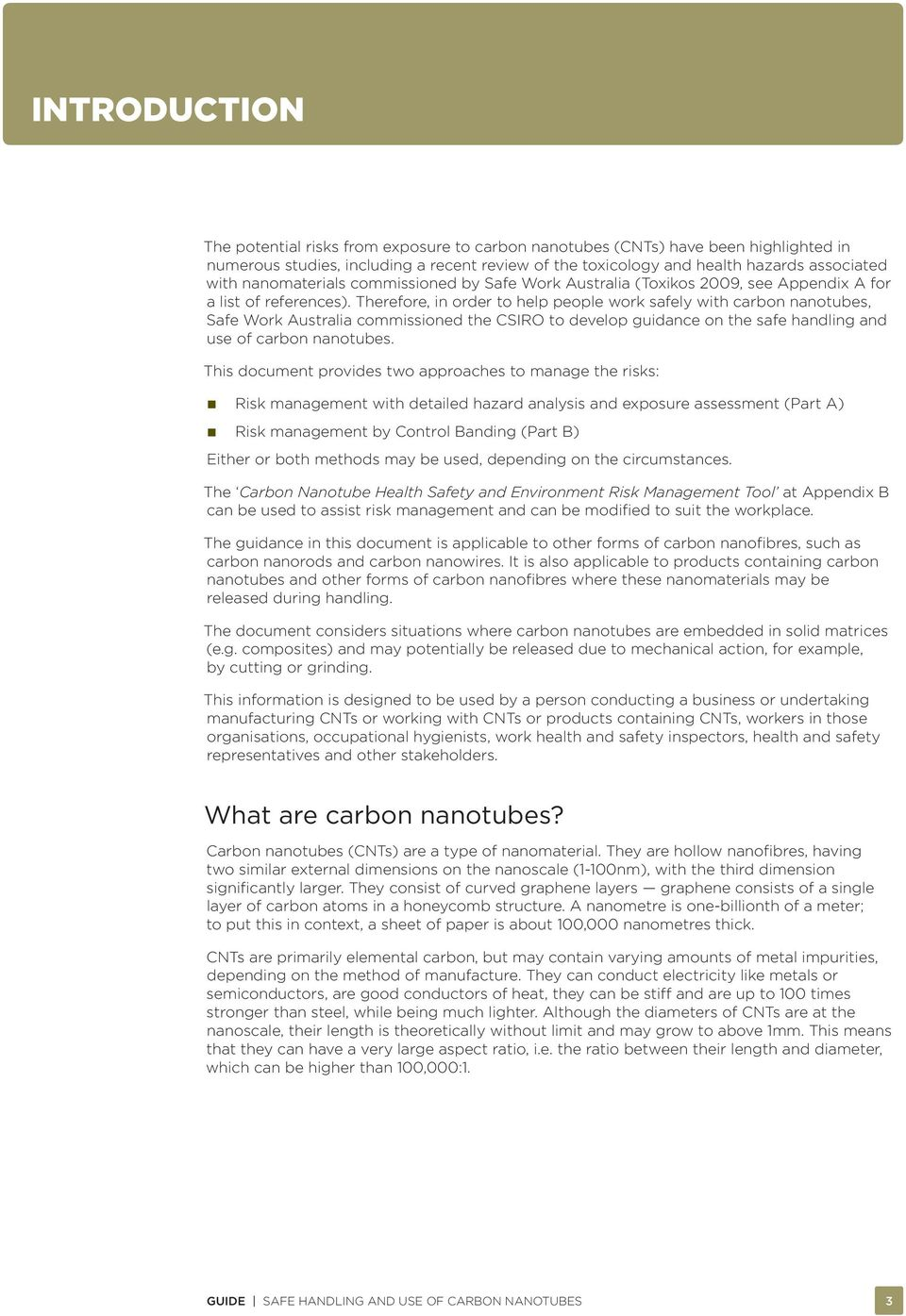 Therefore, in order to help people work safely with carbon nanotubes, Safe Work Australia commissioned the CSIRO to develop guidance on the safe handling and use of carbon nanotubes.