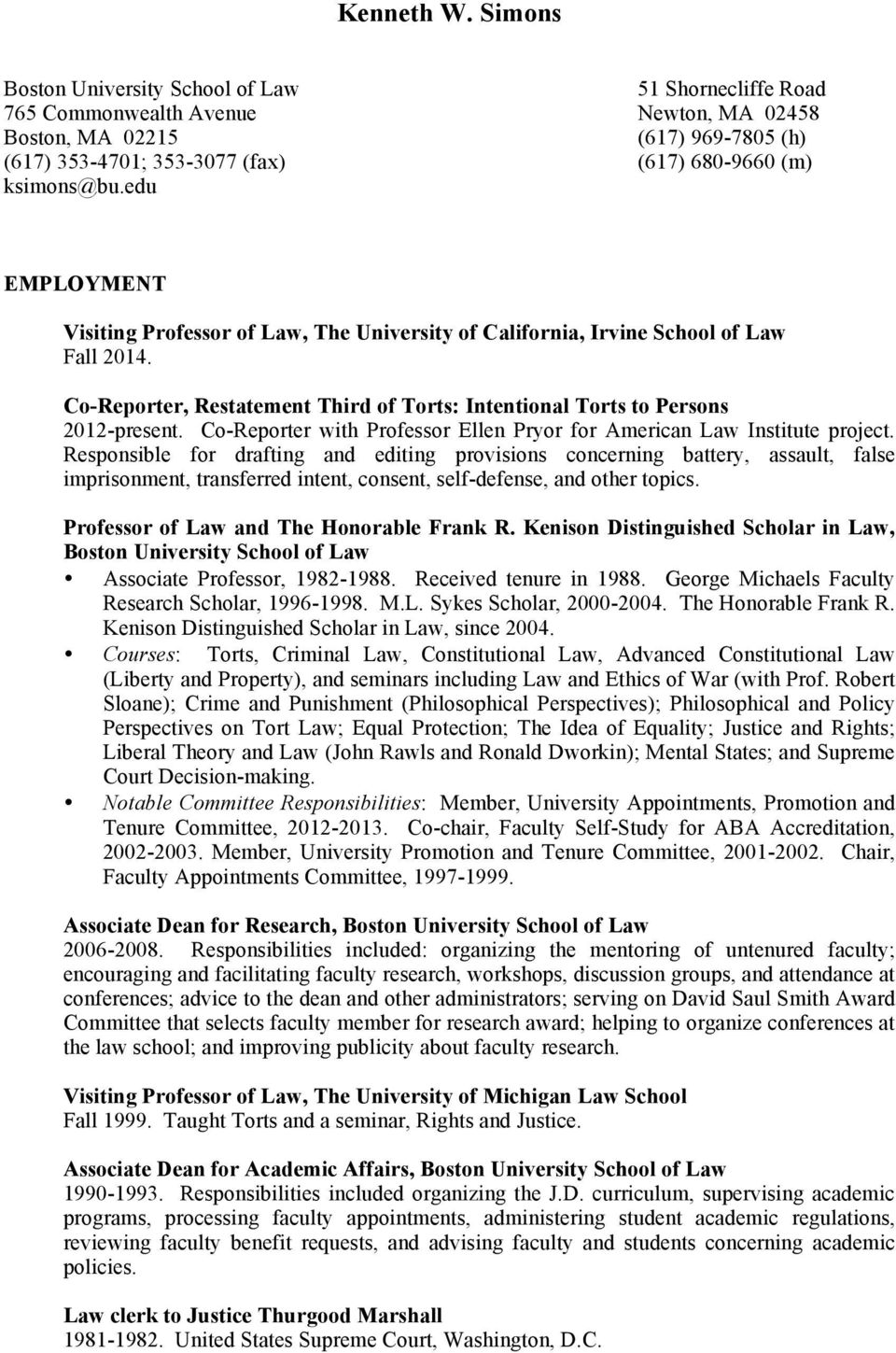 edu EMPLOYMENT Visiting Professor of Law, The University of California, Irvine School of Law Fall 2014. Co-Reporter, Restatement Third of Torts: Intentional Torts to Persons 2012-present.