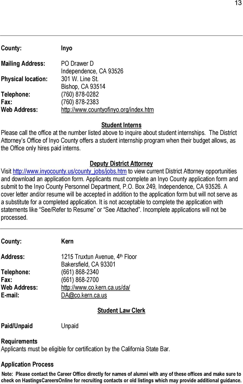 The District Attorney s Office of Inyo County offers a student internship program when their budget allows, as the Office only hires paid interns. Visit http://www.inyocounty.us/county_jobs/jobs.
