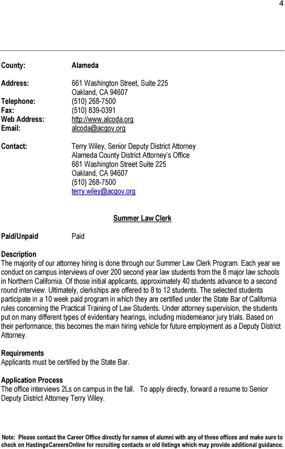 org Summer Law Clerk Paid/Unpaid Paid The majority of our attorney hiring is done through our Summer Law Clerk Program.