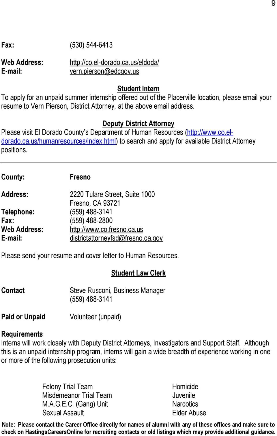 Please visit El Dorado County s Department of Human Resources (http://www.co.eldorado.ca.us/humanresources/index.html) to search and apply for available District Attorney positions.