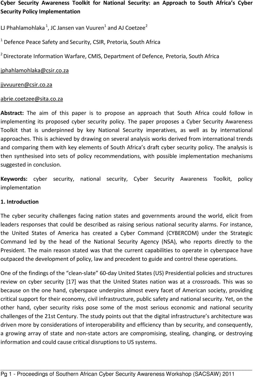 coetzee@sita.co.za Abstract: The aim of this paper is to propose an approach that South Africa could follow in implementing its proposed cyber security policy.