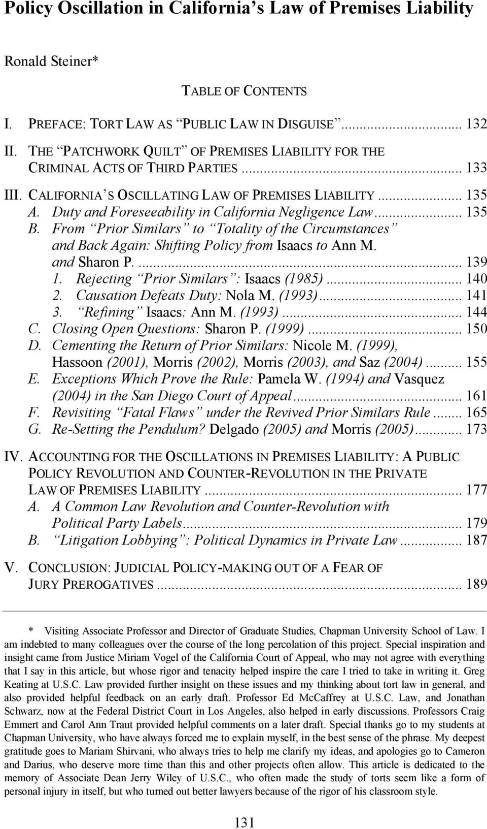 Duty and Foreseeability in California egligence Law... 135 B. From Prior Similars to Totality of the Circumstances and Back Again: Shifting Policy from Isaacs to Ann M. and Sharon P.... 139 1.