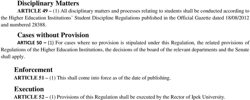 Cases without Provision ARTICLE 50 (1) For cases where no provision is stipulated under this Regulation, the related provisions of Regulations of the Higher Education
