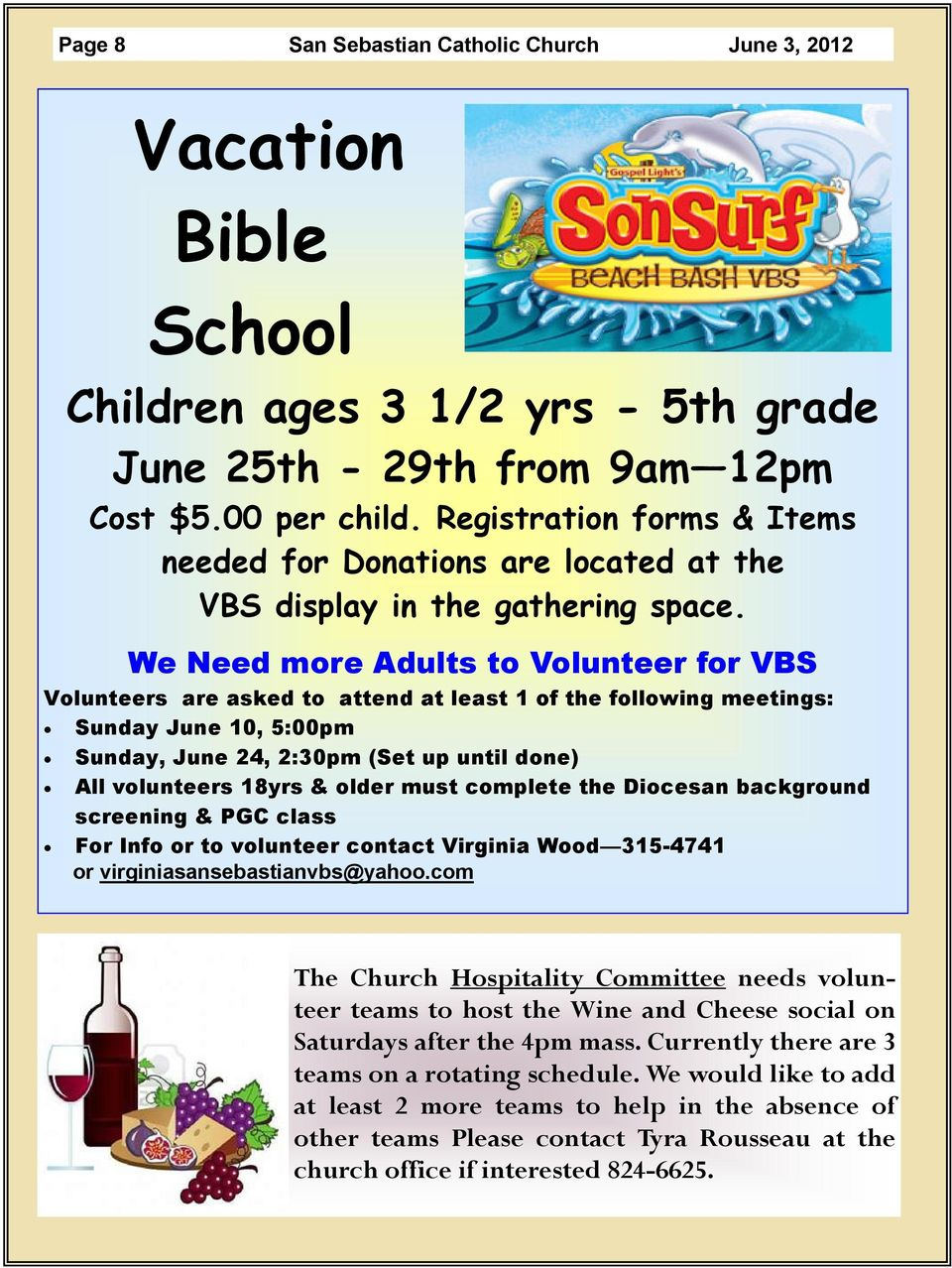 We Need more Adults to Volunteer for VBS Volunteers are asked to attend at least 1 of the following meetings: Sunday June 10, 5:00pm Sunday, June 24, 2:30pm (Set up until done) All volunteers 18yrs &