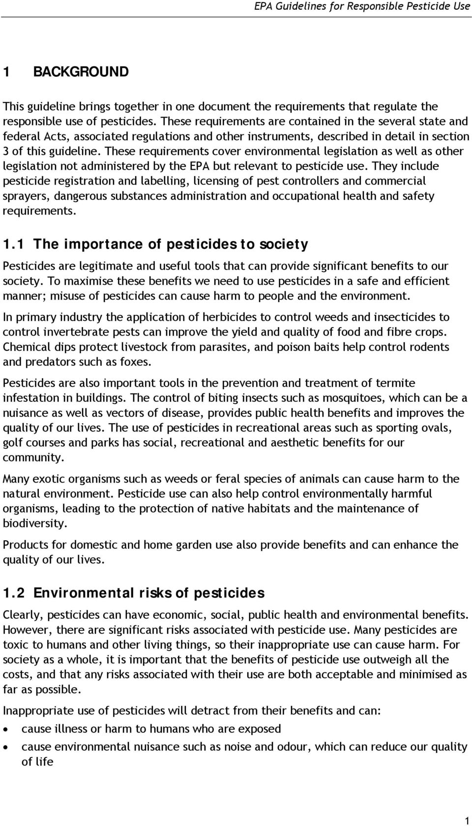 These requirements cover environmental legislation as well as other legislation not administered by the EPA but relevant to pesticide use.