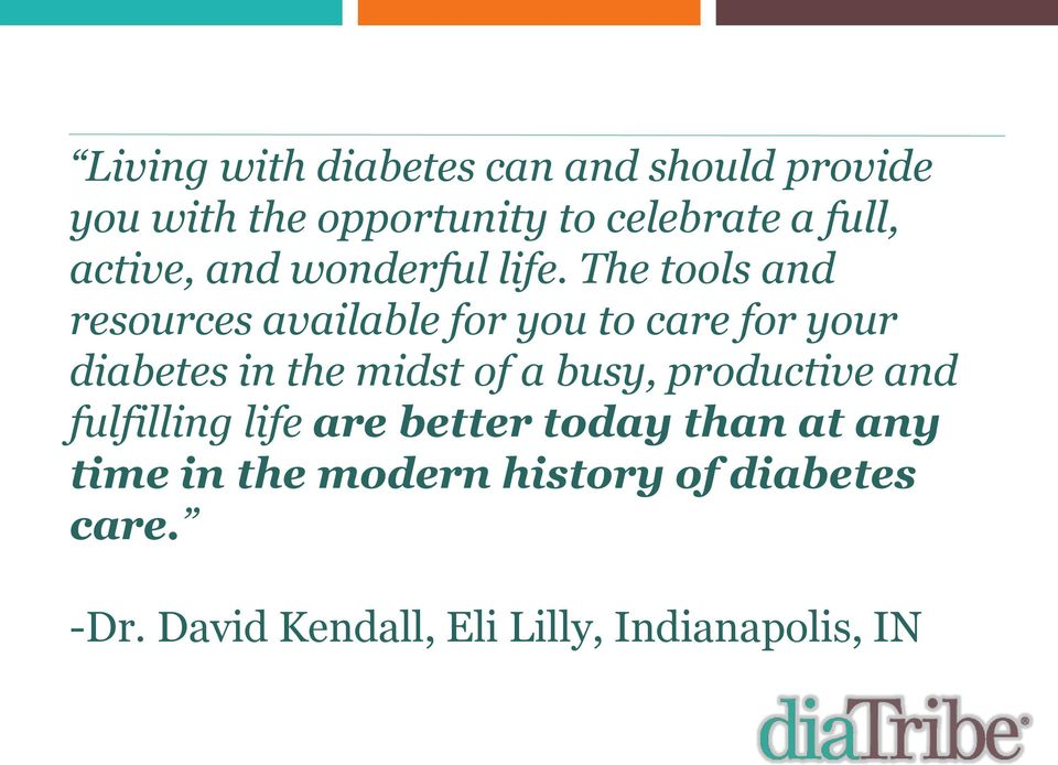 The tools and resources available for you to care for your diabetes in the midst of a
