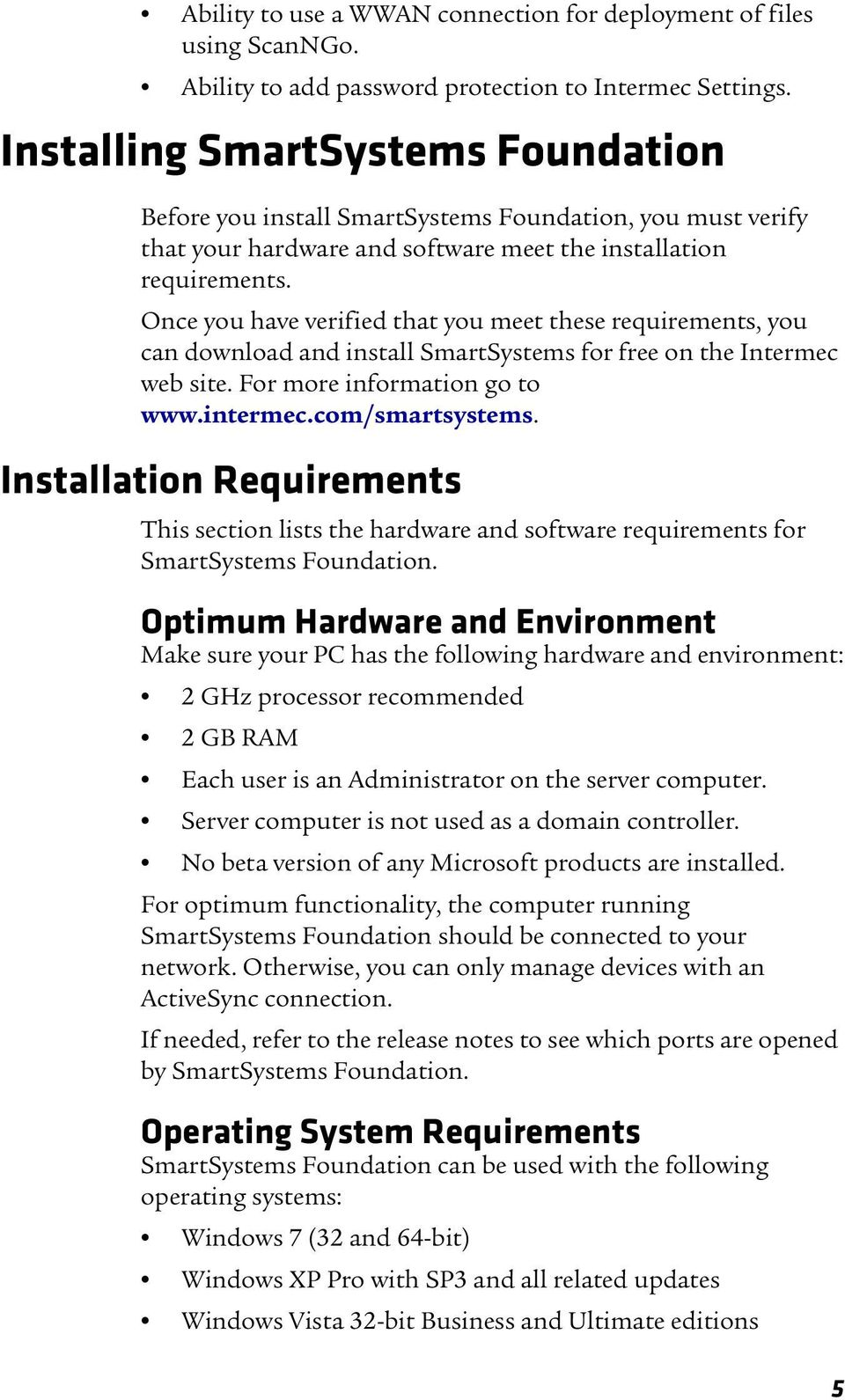 Once you have verified that you meet these requirements, you can download and install SmartSystems for free on the Intermec web site. For more information go to www.intermec.com/smartsystems.