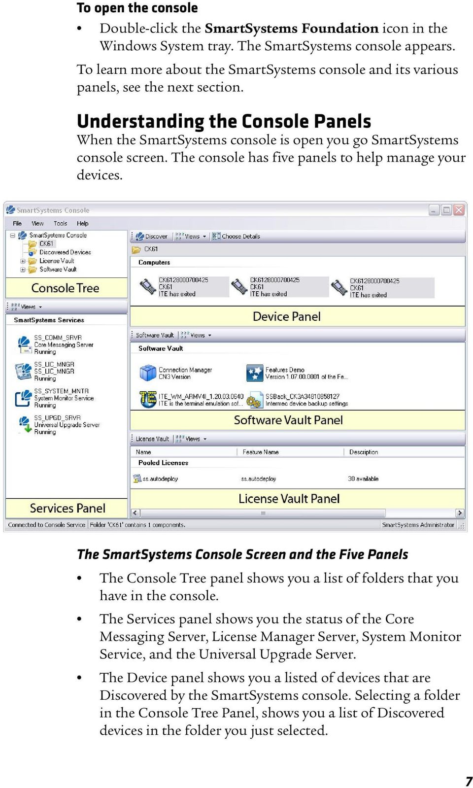 The console has five panels to help manage your devices. The SmartSystems Console Screen and the Five Panels The Console Tree panel shows you a list of folders that you have in the console.