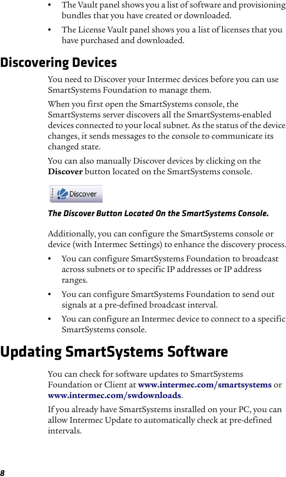 When you first open the SmartSystems console, the SmartSystems server discovers all the SmartSystems-enabled devices connected to your local subnet.