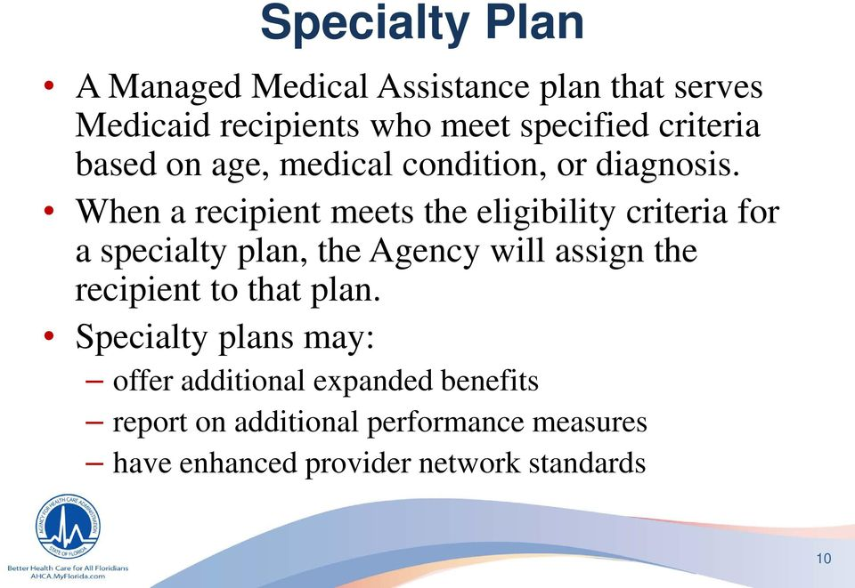 When a recipient meets the eligibility criteria for a specialty plan, the Agency will assign the