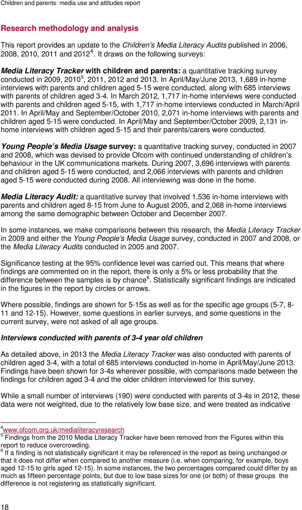 In April/May/June, 1,9 in-home interviews with parents and children aged -1 were conducted, along with interviews with parents of children aged 3-4.