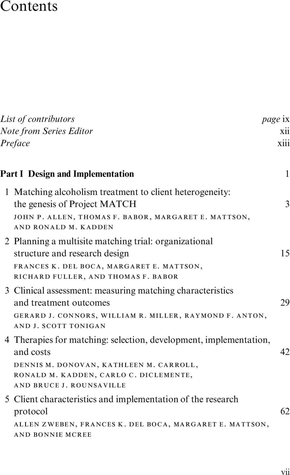 MATTSON, RICHARD FULLER, AND THOMAS F. BABOR 3 Clinical assessment: measuring matching characteristics and treatment outcomes 29 GERARD J. CONNORS, WILLIAM R. MILLER, RAYMOND F. ANTON, AND J.