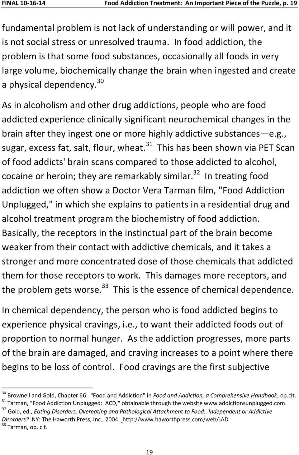 30 As in alcoholism and other drug addictions, people who are food addicted experience clinically significant neurochemical changes in the brain after they ingest one or more highly addictive
