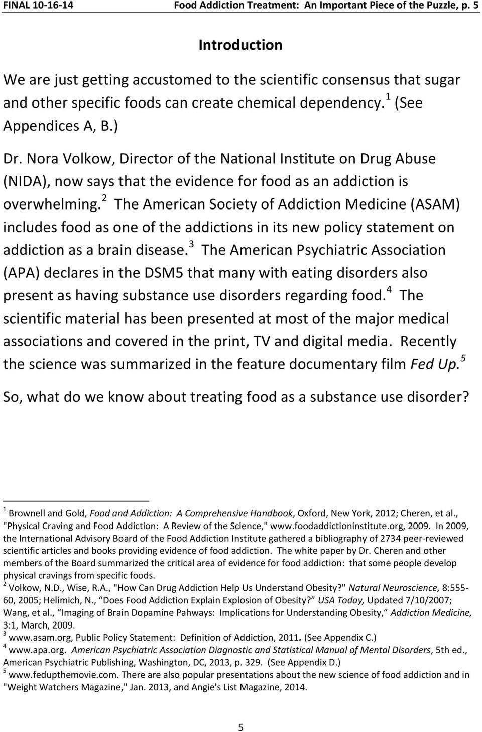 Nora Volkow, Director of the National Institute on Drug Abuse (NIDA), now says that the evidence for food as an addiction is overwhelming.