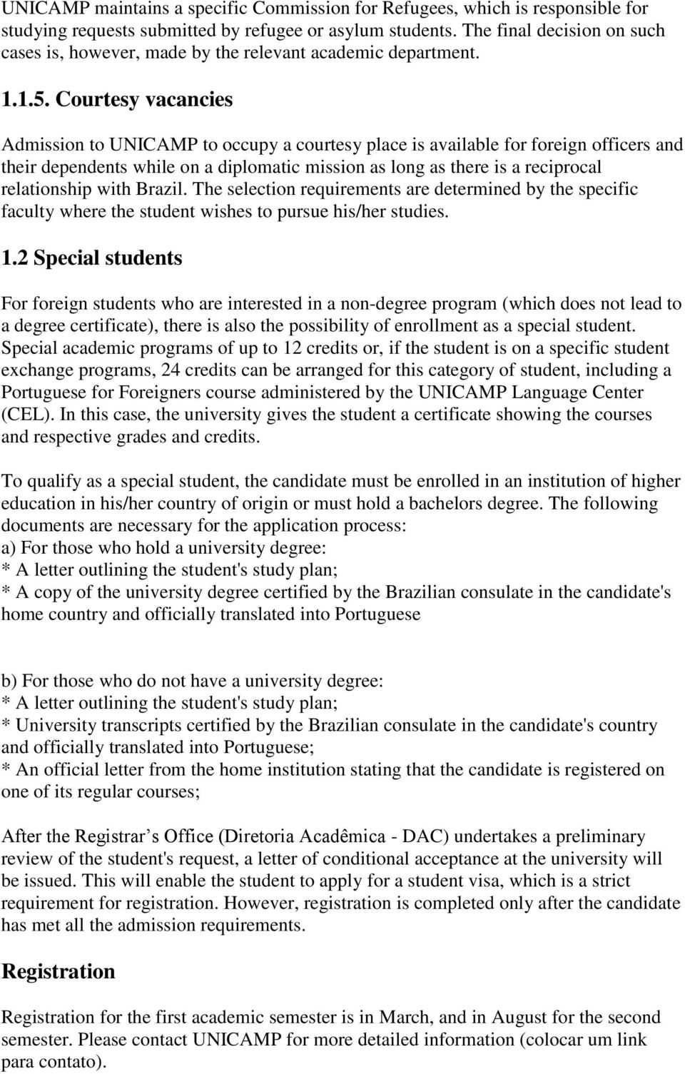 Courtesy vacancies Admission to UNICAMP to occupy a courtesy place is available for foreign officers and their dependents while on a diplomatic mission as long as there is a reciprocal relationship