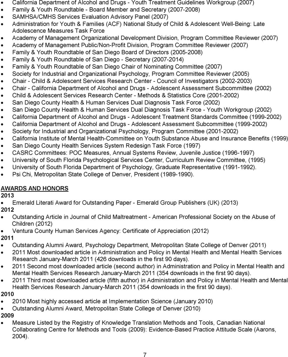 Program Committee Reviewer (2007) Academy of Management Public/Non-Profit Division, Program Committee Reviewer (2007) Family & Youth Roundtable of San Diego Board of Directors (2005-2008) Family &
