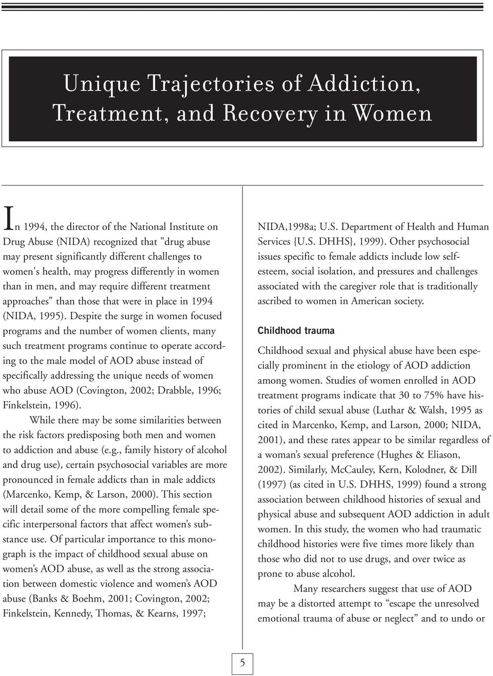Despite the surge in women focused programs and the number of women clients, many such treatment programs continue to operate according to the male model of AOD abuse instead of specifically