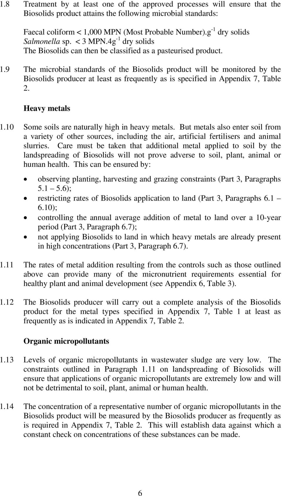 9 The microbial standards of the Biosolids product will be monitored by the Biosolids producer at least as frequently as is specified in Appendix 7, Table 2. Heavy metals 1.