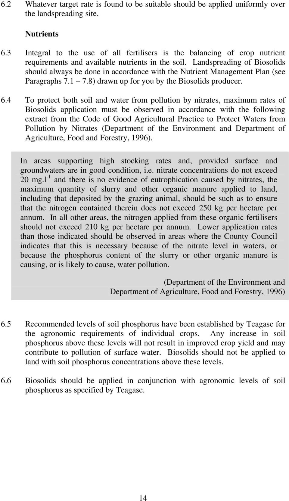 Landspreading of Biosolids should always be done in accordance with the Nutrient Management Plan (see Paragraphs 7.1 7.8) drawn up for you by the Biosolids producer. 6.