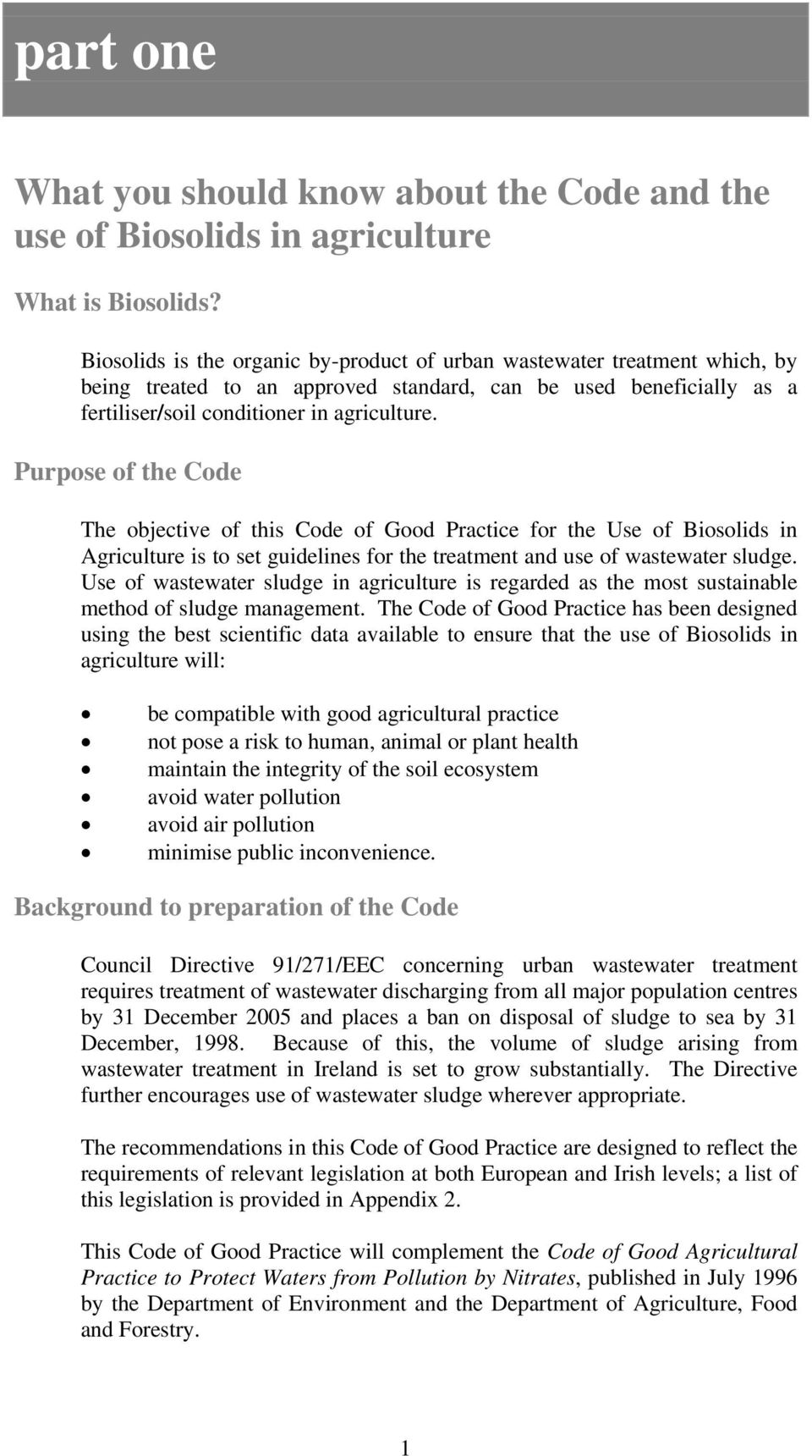 Purpose of the Code The objective of this Code of Good Practice for the Use of Biosolids in Agriculture is to set guidelines for the treatment and use of wastewater sludge.