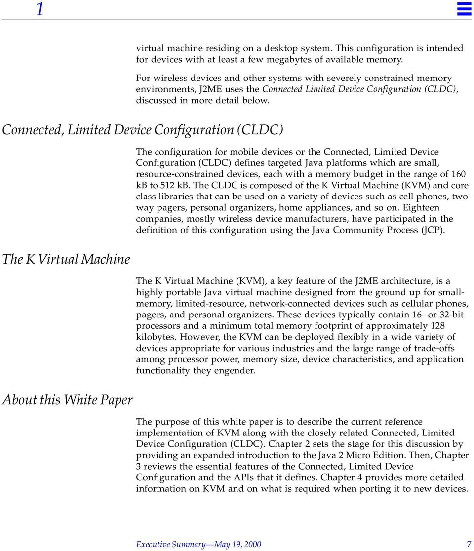 Connected, Limited Device Configuration (CLDC) The K Virtual Machine About this White Paper The configuration for mobile devices or the Connected, Limited Device Configuration (CLDC) defines targeted