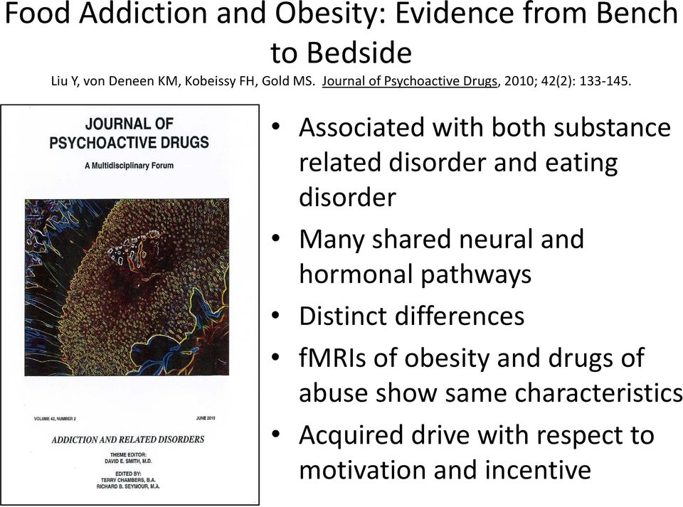 Associated with both substance related disorder and eating disorder Many shared neural and hormonal
