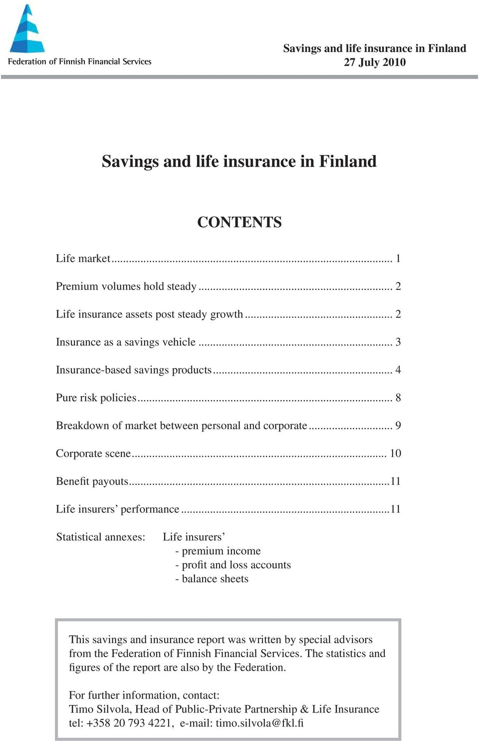 ..11 Statistical annexes: Life insurers - premium income - profit and loss accounts - balance sheets This savings and insurance report was written by special advisors from the Federation of