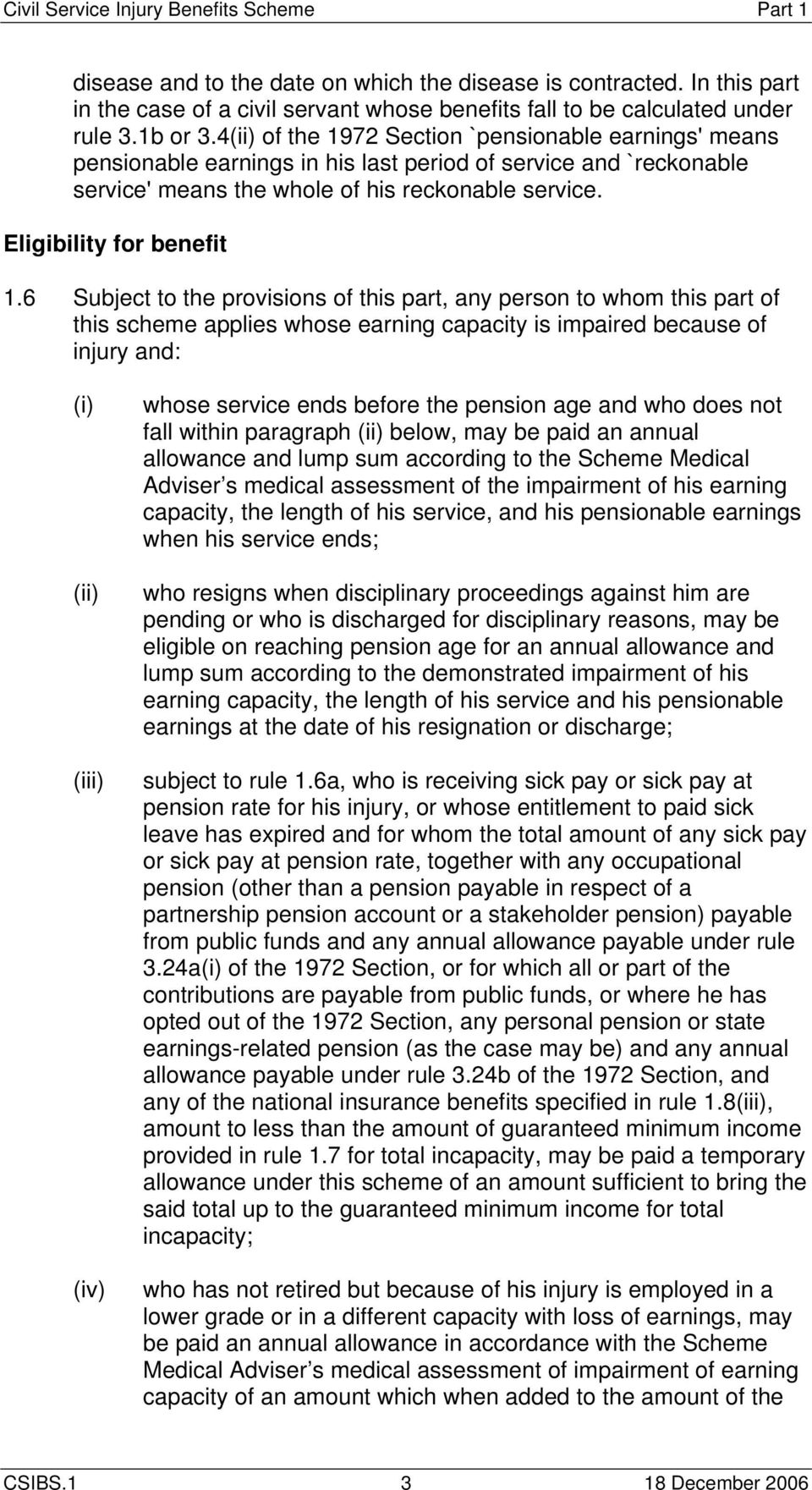 6 Subject to the provisions of this part, any person to whom this part of this scheme applies whose earning capacity is impaired because of injury and: (i) (iii) (iv) whose service ends before the