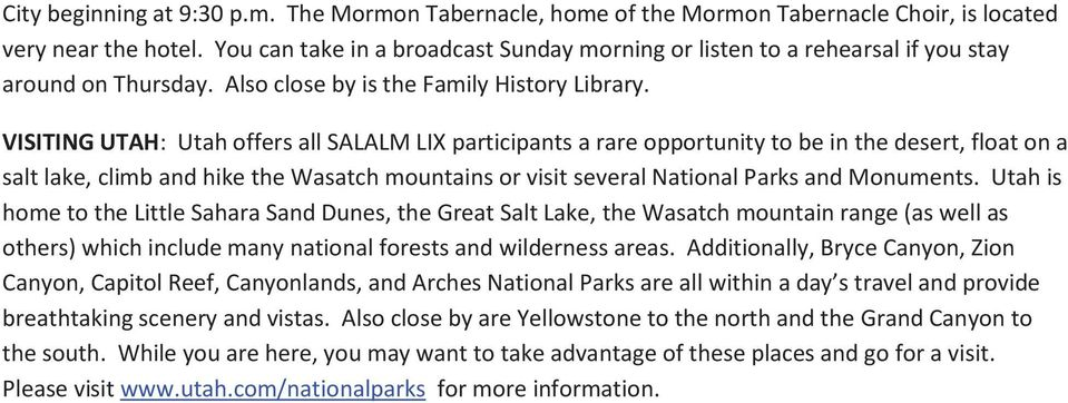 VISITING UTAH: Utah offers all SALALM LIX participants a rare opportunity to be in the desert, float on a salt lake, climb and hike the Wasatch mountains or visit several National Parks and Monuments.