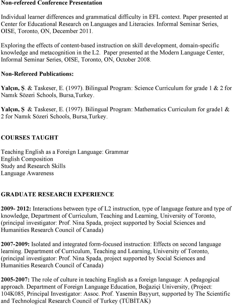 Paper presented at the Modern Language Center, Informal Seminar Series, OISE, Toronto, ON, October 2008. Non-Refereed Publications: Yalçın, Ş. & Taskeser, E. (1997).