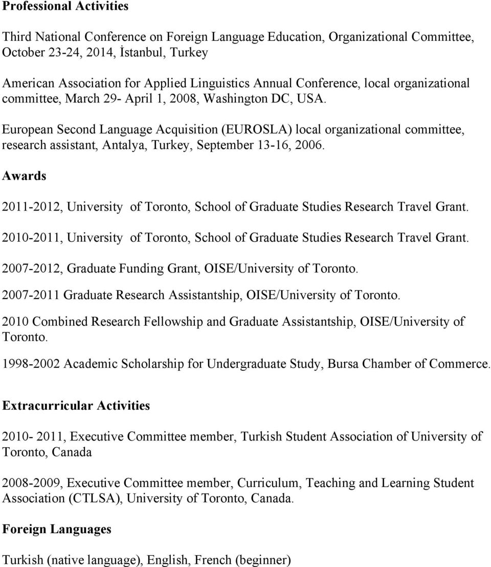 European Second Language Acquisition (EUROSLA) local organizational committee, research assistant, Antalya, Turkey, September 13-16, 2006.