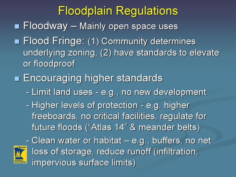 g. higher freeboards, no critical facilities, regulate for future floods ( Atlas 14 & meander belts) - Clean water or
