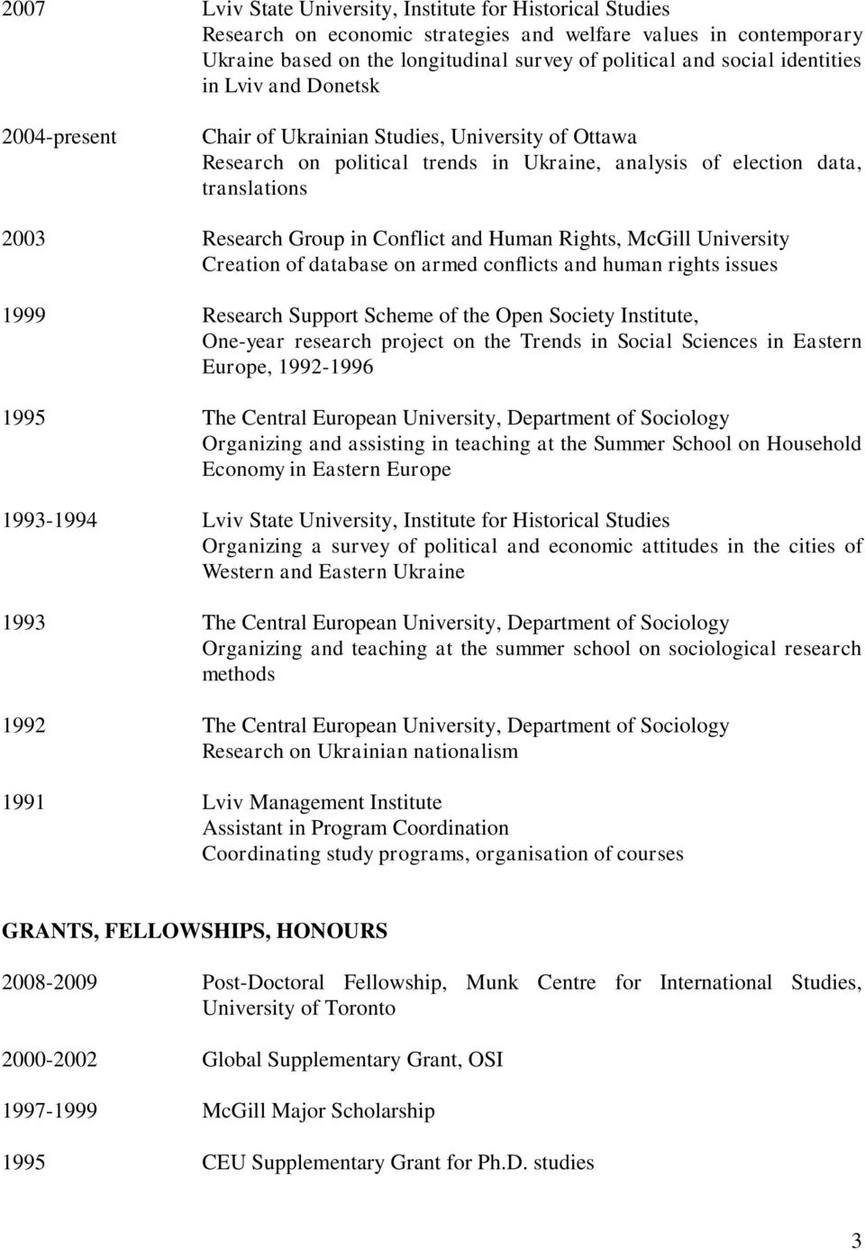 Conflict and Human Rights, McGill University Creation of database on armed conflicts and human rights issues 1999 Research Support Scheme of the Open Society Institute, One-year research project on