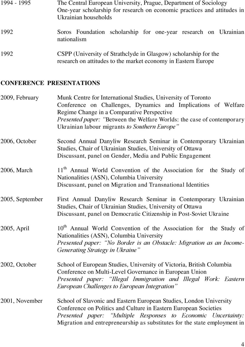 CONFERENCE PRESENTATIONS 2009, February Munk Centre for International Studies, University of Toronto Conference on Challenges, Dynamics and Implications of Welfare Regime Change in a Comparative