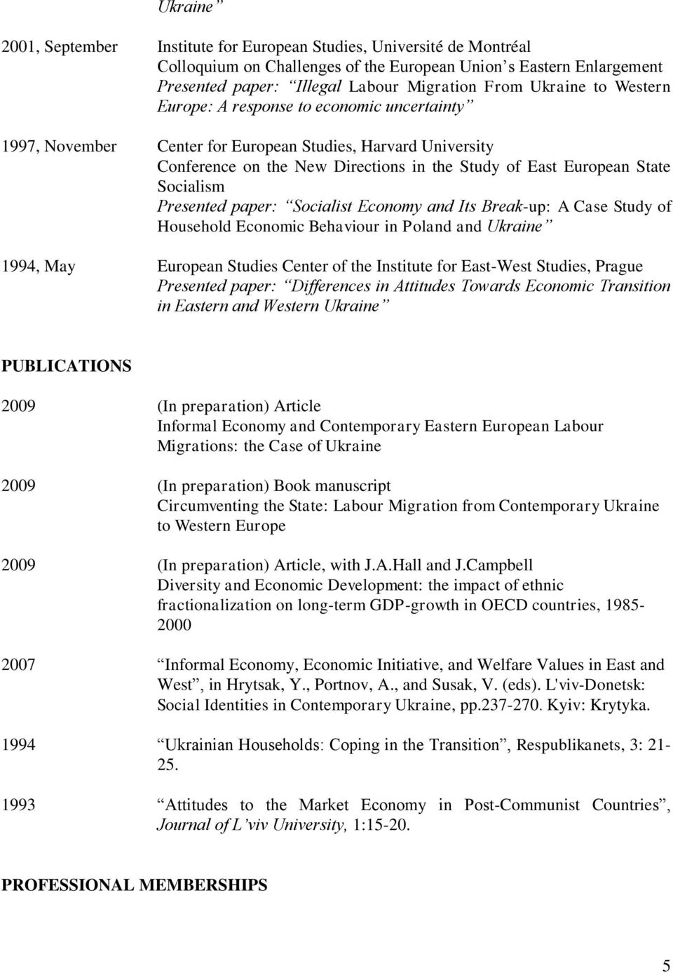 Socialism Presented paper: Socialist Economy and Its Break-up: A Case Study of Household Economic Behaviour in Poland and Ukraine 1994, May European Studies Center of the Institute for East-West