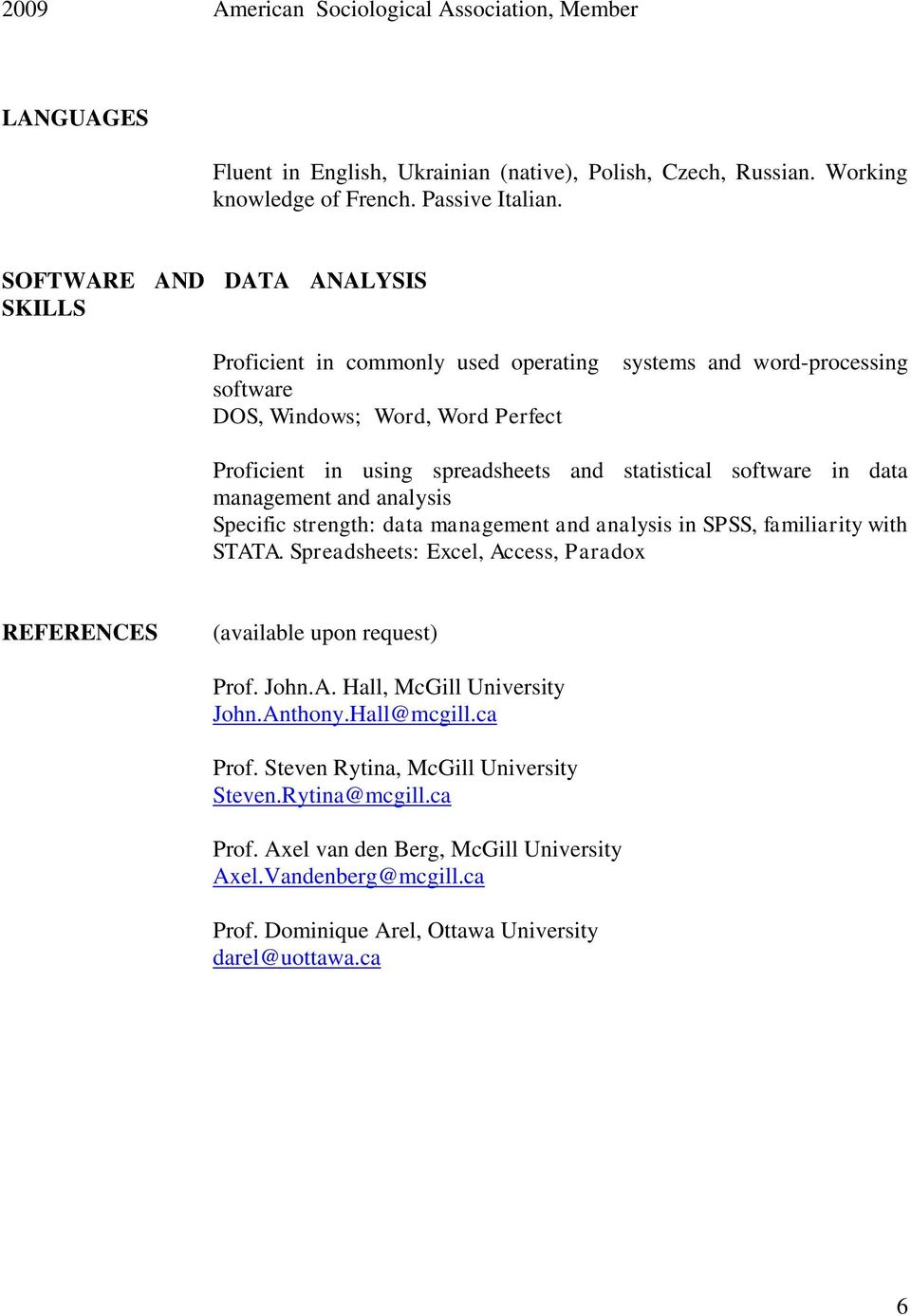 in data management and analysis Specific strength: data management and analysis in SPSS, familiarity with STATA. Spreadsheets: Excel, Access, Paradox REFERENCES (available upon request) Prof. John.A. Hall, McGill University John.