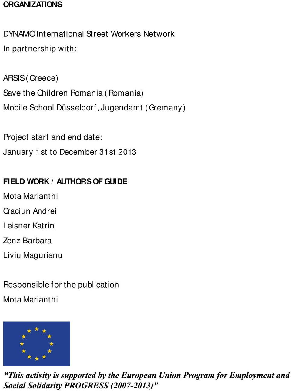 and end date: January 1st to December 31st 2013 FIELD WORK / AUTHORS OF GUIDE Mota Marianthi