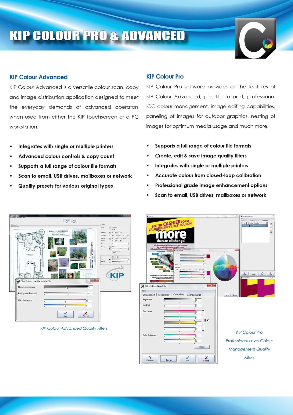 KIP Colour Pro KIP Colour Pro software provides all the features of KIP Colour Advanced, plus fi le to print, professional ICC colour management, image editing capabilities, paneling of images for