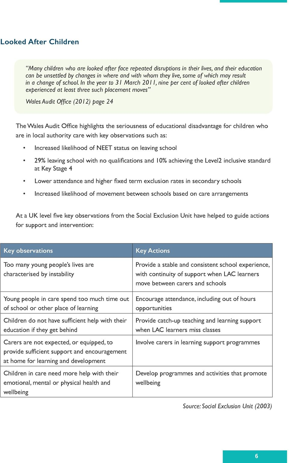 In the year to 31 March 2011, nine per cent of looked after children experienced at least three such placement moves Wales Audit Office (2012) page 24 The Wales Audit Office highlights the