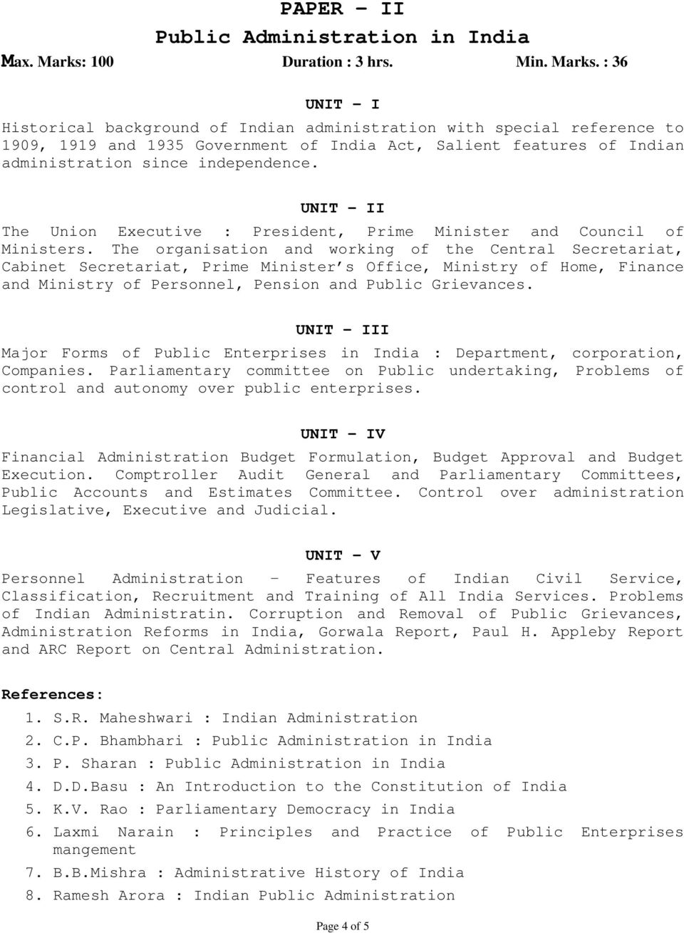 : 36 UNIT I Historical background of Indian administration with special reference to 1909, 1919 and 1935 Government of India Act, Salient features of Indian administration since independence.