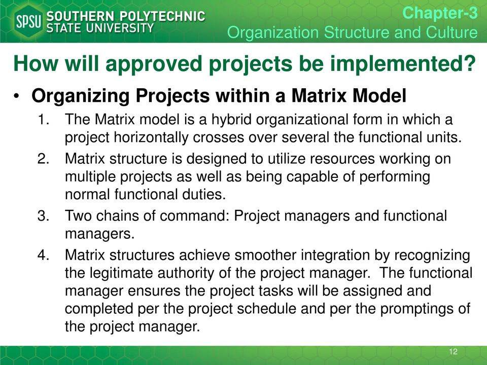 Matrix structure is designed to utilize resources working on multiple projects as well as being capable of performing normal functional duties. 3.