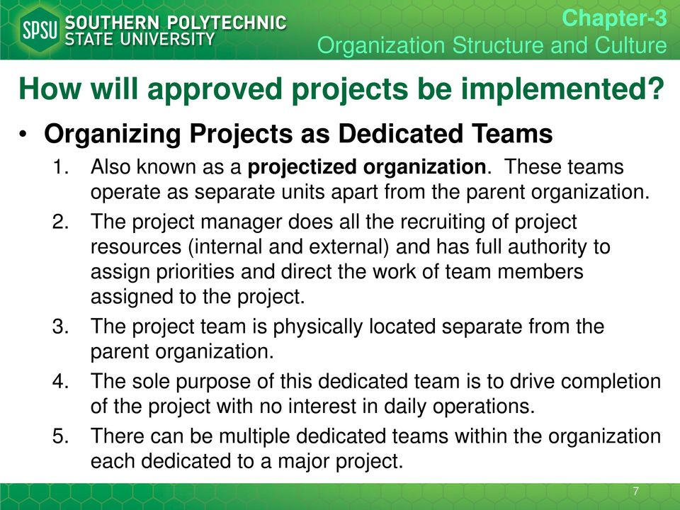members assigned to the project. 3. The project team is physically located separate from the parent organization. 4.