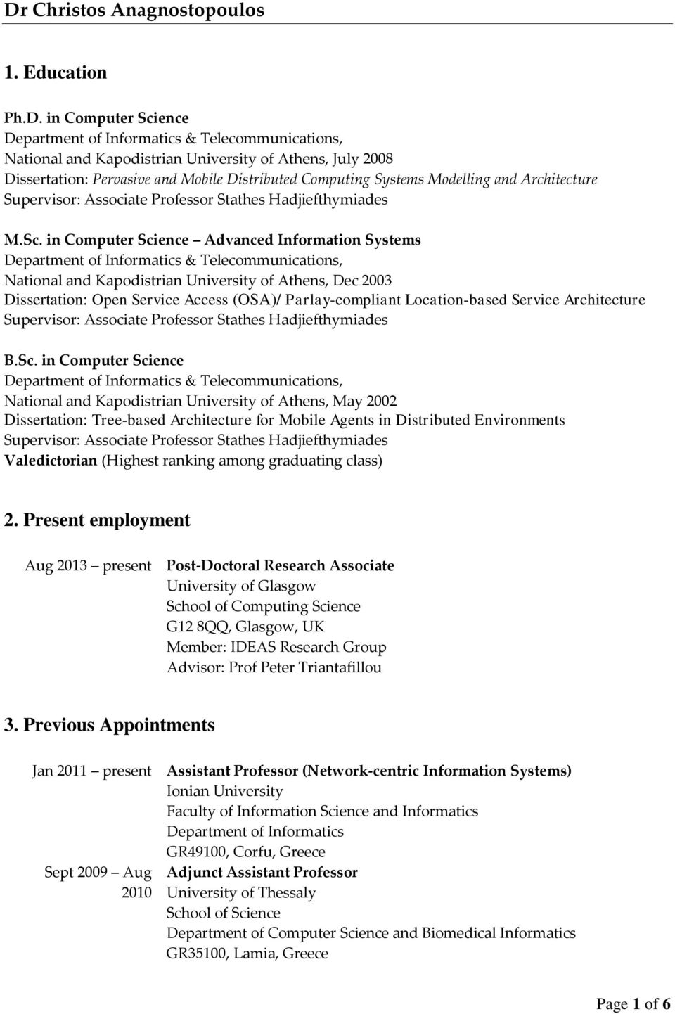 in Computer Science Advanced Information Systems Department of Informatics & Telecommunications, National and Kapodistrian University of Athens, Dec 2003 Dissertation: Open Service Access (OSA)/