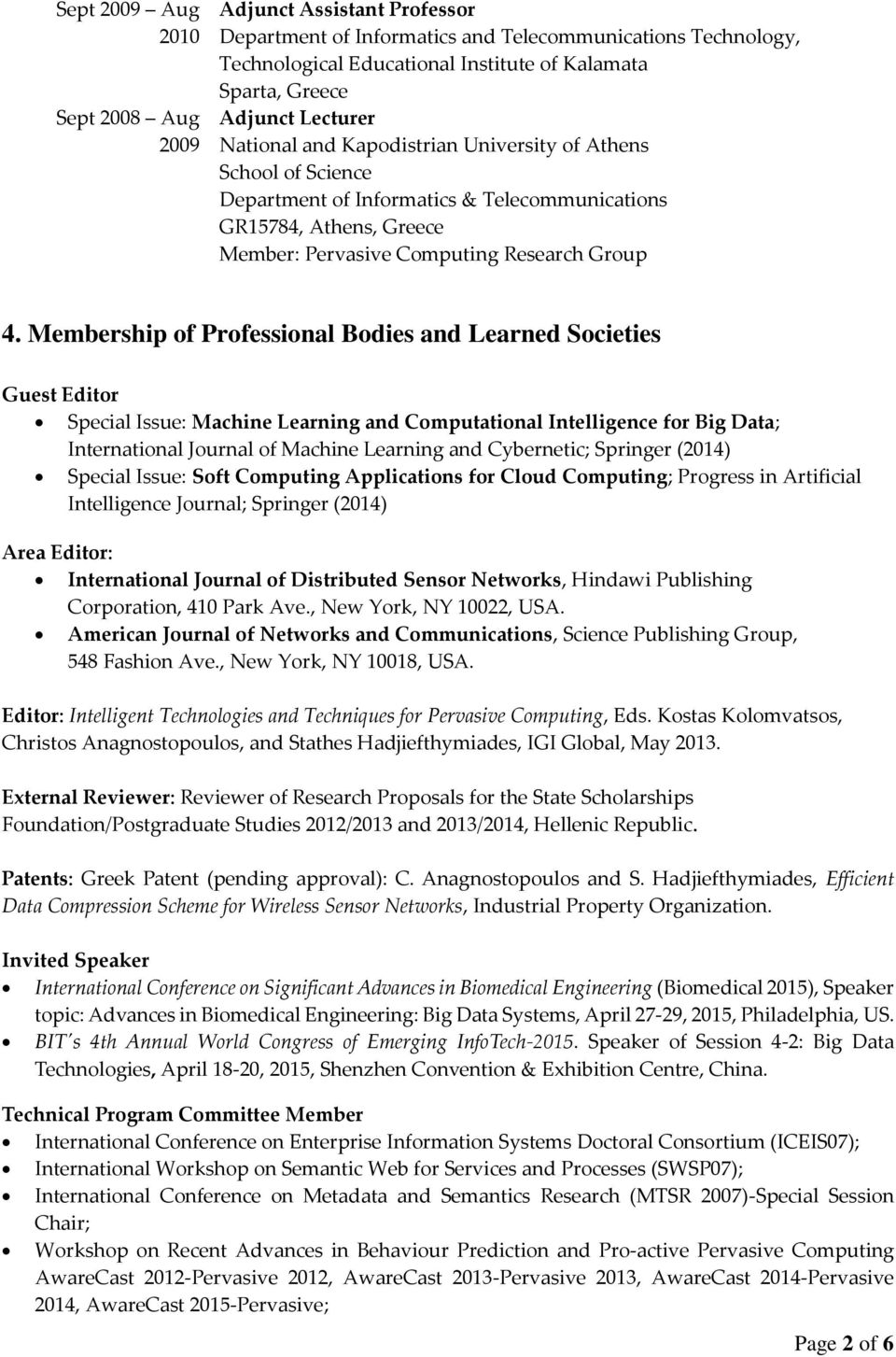 Membership of Professional Bodies and Learned Societies Guest Editor Special Issue: Machine Learning and Computational Intelligence for Big Data; International Journal of Machine Learning and